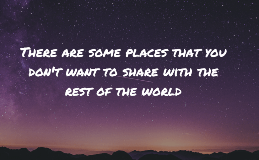 There are some places you don't want to share with the rest of the world